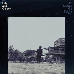 City and Colour: If I Should Go Before You