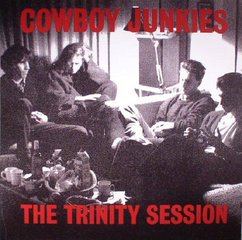 Cowboy Junkies: The Trinity Sessions