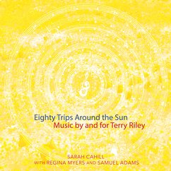 Sarah Cahill: Eighty Trips Around the Sun: Music by and for Terry Riley