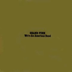 Download Roundup - Grand Funk Railroad: We're an American Band