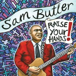 Sam Butler: Raise Your Hands!