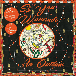Steve Earle & the Dukes:  So You Wannabe an Outlaw