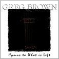 Greg Brown: Hymns to What is Left