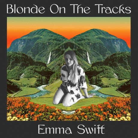 Emma Swift: Blonde On The Tracks