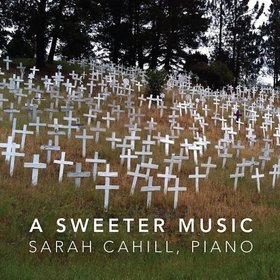 Sarah Cahill: A Sweeter Music