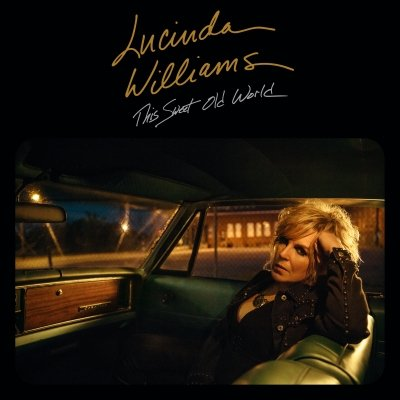Lucinda Williams: This Sweet Old World
